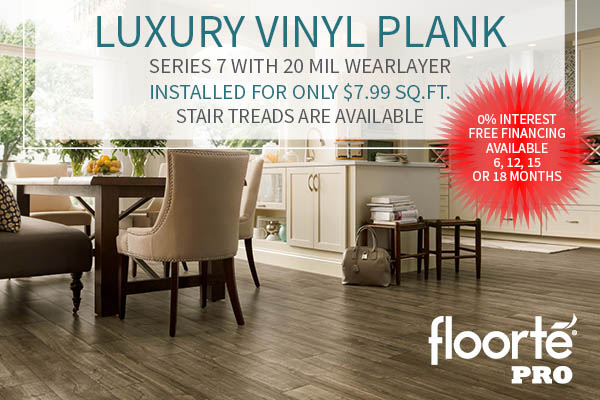 Luxury Vinyl Plank on sale!  Series 7 with 20mil wearlayer installed for only $7.99 sq.ft.!  Stair treads available!  0% Financing available for 6, 12, 15 or 18 months!