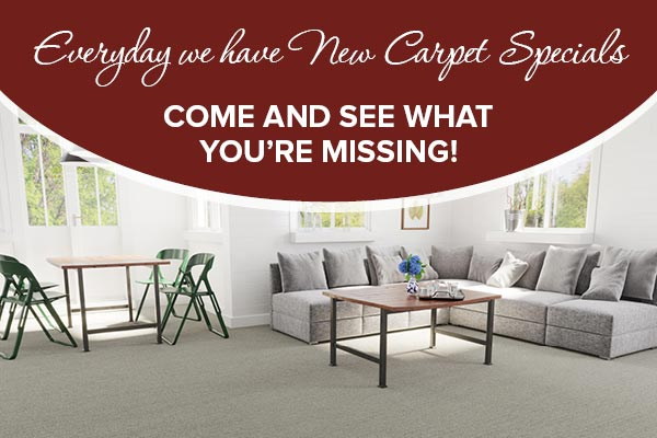 Everyday we have new carpet specials. Come and see what you're missing