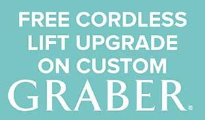 FREE Cordless Lift Upgrade on custom Graber Cellular, Pleated, Natural, Roller, Solar, Fresco® Roman, and Fabric Shades*